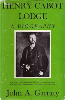 Henry Cabot Lodge: A Biography - John A. Garraty