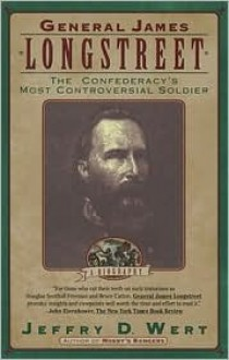 General James Longstreet: The Confederacy's Most Controversial Soldier - Jeffry D. Wert