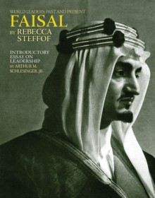 Faisal: World Leaders: Past and Present - Rebecca Stefoff, Arthur M. Schlesinger Jr.