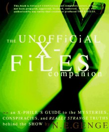 The Unofficial X-Files Companion: An X-Phile's Guide to the Mysteries, Conspiracies, and Really Strange Truths Behind the Show - Ngaire E. Genge