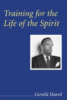 Training for the Life of the Spirit - Gerald Heard