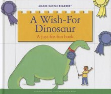 A Wish-For Dinosaur: A Just-For-Fun Book - Jane Belk Moncure