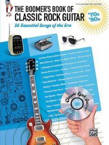 The Boomer's Book of Classic Rock Guitar '70s & '80s: 56 Essential Songs of the Era - Alfred A. Knopf Publishing Company