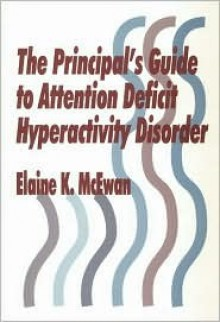 The Principal's Guide to Attention Deficit Hyperactivity Disorder - Elaine K. McEwan