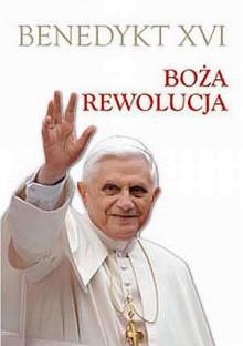 Boża rewolucja - Benedykt XVI