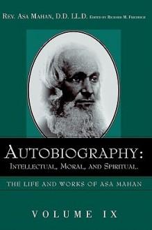 Autobiography: Intellectual, Moral, and Spiritual. - Asa Mahan
