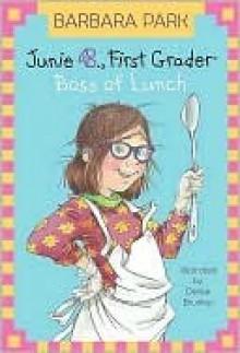 Junie B., First Grader: Boss of Lunch (Junie B. Jones, #19) - Barbara Park, Denise Brunkus