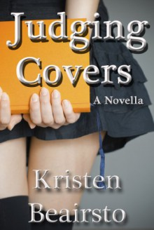 Judging Covers: A Novella - Kristen Beairsto