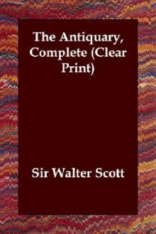 The Antiquary, Complete (Clear Print) - Walter Scott