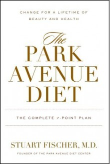 The Park Avenue Diet: The Complete 7 - Point Plan for a Lifetime of Beauty and Health - Stuart Fischer