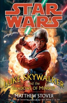 Luke Skywalker and the Shadows of Mindor - Matthew Woodring Stover