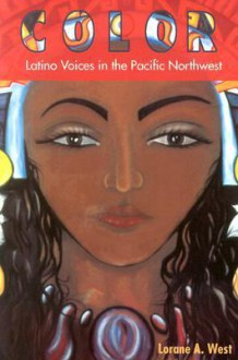 Color: Latino Voices in the Pacific Northwest - Lorane A. West