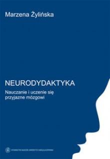 Neurodydaktyka. Nauczanie i uczenie się przyjazne mózgowi - Marzena Żylińska