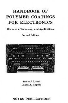Handbook of Polymer Coatings for Electronics: Chemistry, Technology and Applications - James J. Licari