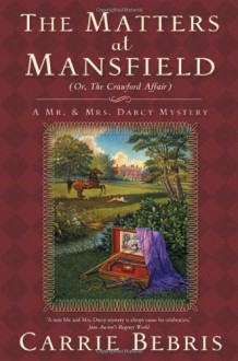The Matters at Mansfield: Or, The Crawford Affair - Carrie Bebris