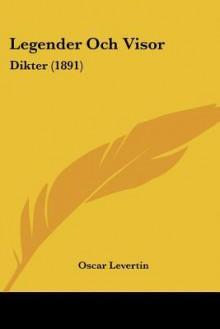 Legender Och Visor: Dikter (1891) - Oscar Levertin
