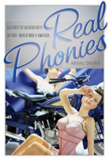 Real Phonies: Cultures of Authenticity in Post-World War II America - Abigail Cheever