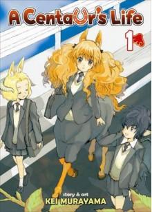 A Centaur's Life Vol. 1 - Kei Murayama