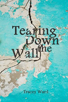 Tearing Down the Wall (Survival Series #3) - Tracey Ward