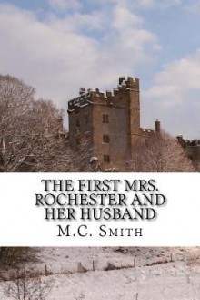 The First Mrs. Rochester and Her Husband - M.C. Smith