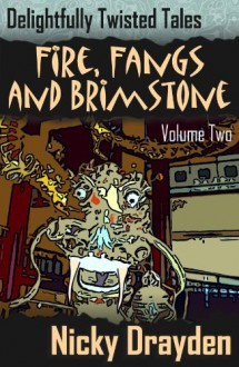 Delightfully Twisted Tales: Fire, Fangs and Brimstone (Volume Two) - Nicky Drayden