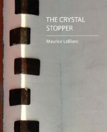 The Crystal Stopper - LeBlanc Maurice LeBlanc