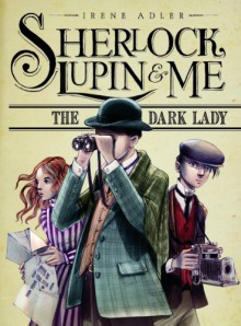 The Dark Lady (Sherlock, Lupin, and Me #1) - Irene Adler, Iacopo Bruno, Chris Turner