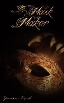 The Mask Maker - Spencer Rook