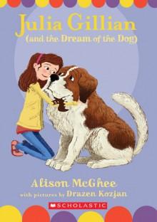 Julia Gillian (and the Dream of the Dog) - Alison McGhee, Drazen Kozjan