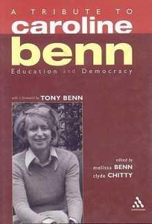 A Tribute to Caroline Benn: Education and Democracy - Caroline Benn, Melissa Benn, Clyde Chitty, Tony Benn