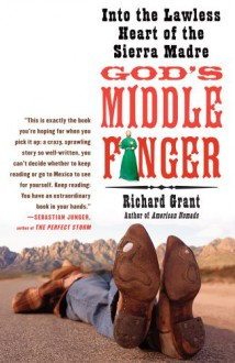 God's Middle Finger: Into the Lawless Heart of the Sierra Madre - Richard Grant