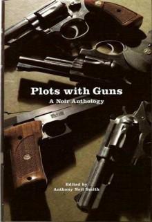 Plots With Guns - Anthony Neil Smith