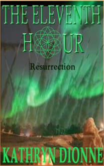 The Eleventh Hour: Resurrection Book III (The Eleventh Hour Trilogy) - Kathryn Dionne