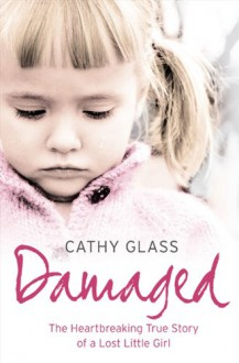 Damaged: The Heartbreaking True Story of a Forgotten Child - Cathy Glass