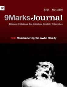 Hell: Remembering the Awful Reality (9Marks Journal) - James Hamilton, Gavin Ortlund, Mark Dever, Kevin DeYoung, Greg Gilbert, Andrew Naselli, Jonathan Leeman, Bobby Jamieson