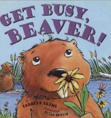 Get Busy Beaver - Carolyn Crimi, Janie Bynum