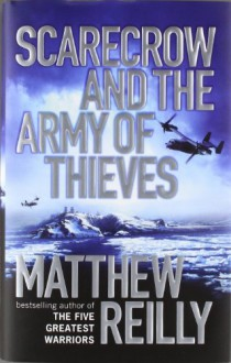 Scarecrow and the Army of Thieves - Matthew Reilly