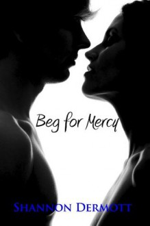 Beg for Mercy - Shannon Dermott