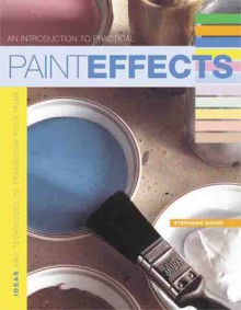 Introduction to Practical Paint Effects, An: Ideas and Techniques to Transform Your Home - Stephanie Baker