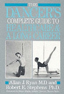 The Dancer's Complete Guide To Health Care And A Long Career - Allan J. Ryan, Robert E. Stephens