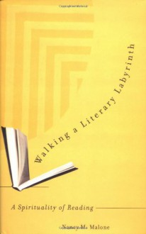 Walking a Literary Labyrinth: A Spirituality of Reading - Nancy M. Malone