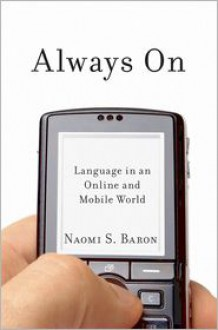 Always on: Language in an Online and Mobile World - Naomi S. Baron