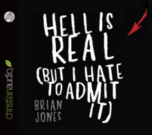 Hell Is Real: But I Hate To Admit It - Brian C. Jones, Maurice England