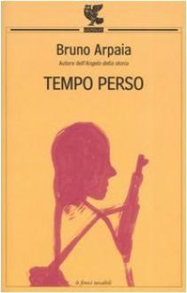 Tempo perso - Bruno Arpaia
