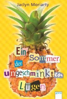 Ein Sommer der ungeschminkten Lügen - Jaclyn Moriarty, Anne Markus