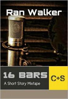 16 Bars: A Short Story Mixtape - Ran Walker