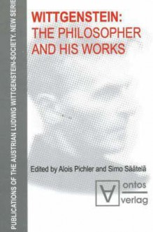 Wittgenstein: The Philosopher and His Works: Publications of the Austrian Ludwig Wittingstein Society - Alois Pichler, Simo Säätelä, Lars Hertzberg, Georg Henrik von Wright
