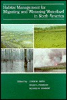 Habitat Management for Migrating and Wintering Waterfowl in North America - Loren M. Smith, Loren M. Smith, Roger L. Pederson