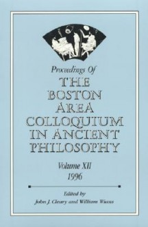 Proceedings Of The Boston Area Colloquium In Ancient Philosophy - John J. Cleary, William C. Wians, Sarah Broadie, Vicktor Caston, Maud H. Chaplin, Christopher A. Dustin, Dorothea Frede, Christopher Gill, Gary M. Gurtler, S.J, Robert Heinaman, Anthony A. Long, Alison McIntyre, Andrea Wilson Nightingale, Nickolas Pappas, A.W Price, Stan