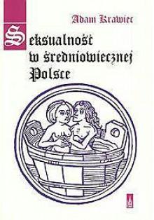 Seksulaność w średniowiecznej Polsce - Adam Krawiec